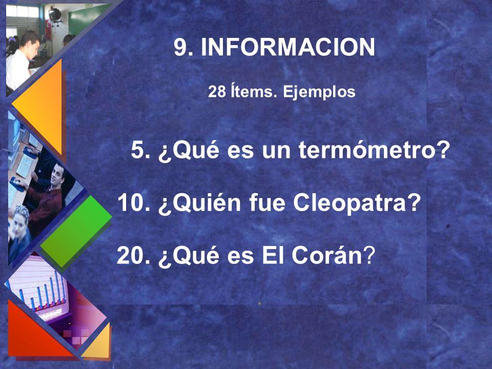 9. INFORMACION 5. ¿Qué es un termómetro 10. ¿Quién fue Cleopatra