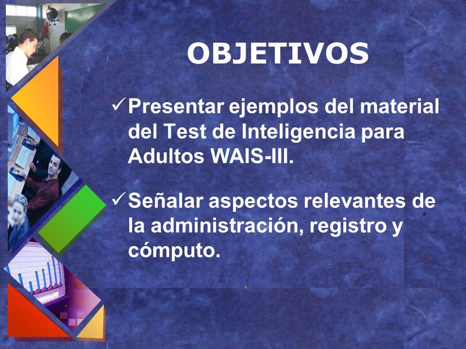 OBJETIVOS Presentar ejemplos del material del Test de Inteligencia para Adultos WAIS-III.