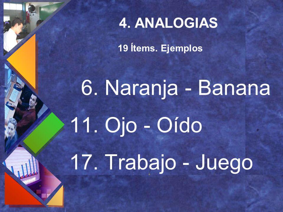 6. Naranja - Banana 11. Ojo - Oído 17. Trabajo - Juego 4. ANALOGIAS