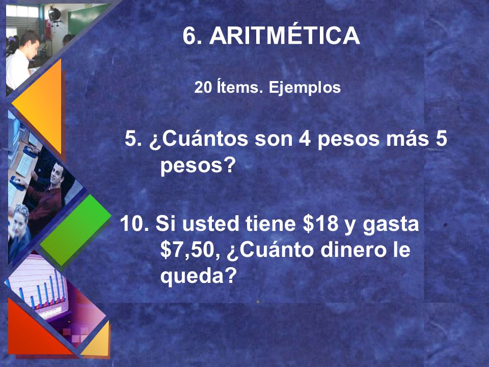 6. ARITMÉTICA 20 Ítems. Ejemplos. 5. ¿Cuántos son 4 pesos más 5 pesos.