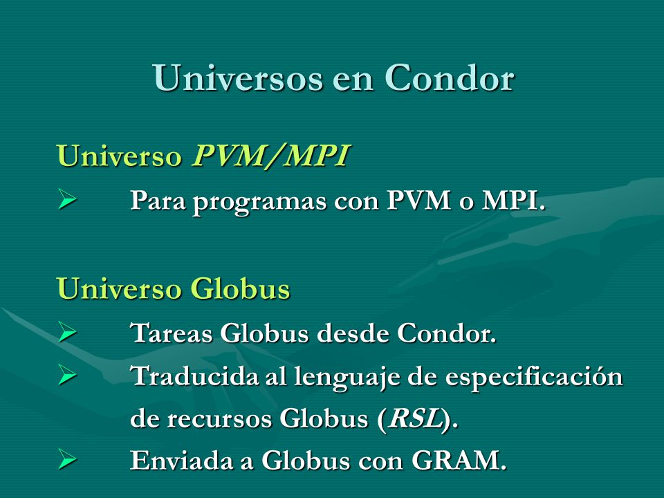 Universos en Condor Universo PVM/MPI Universo Globus