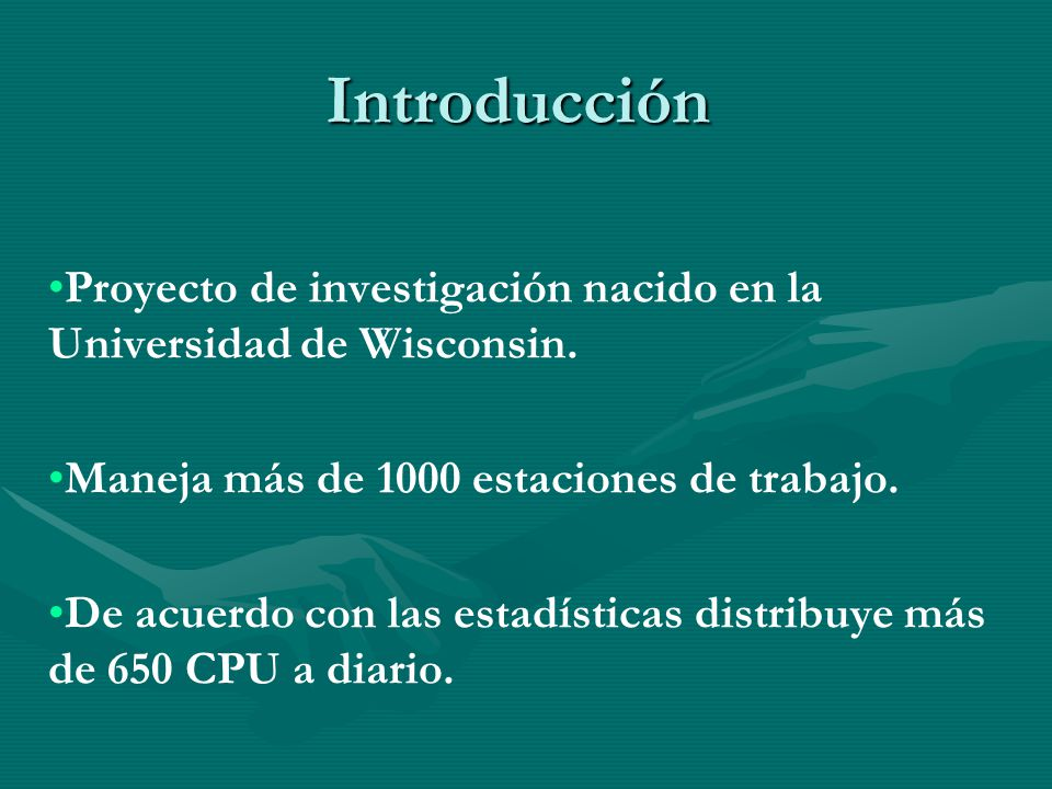 Introducción Proyecto de investigación nacido en la Universidad de Wisconsin. Maneja más de 1000 estaciones de trabajo.
