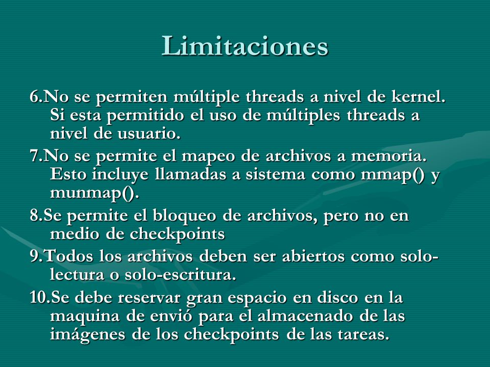 Limitaciones 6.No se permiten múltiple threads a nivel de kernel. Si esta permitido el uso de múltiples threads a nivel de usuario.