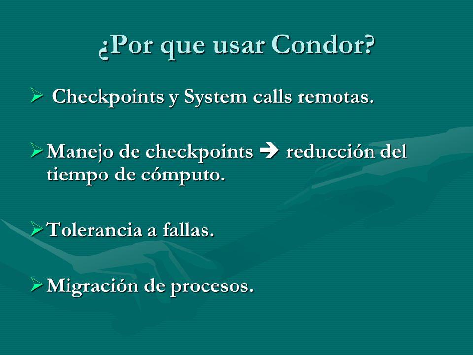 ¿Por que usar Condor Checkpoints y System calls remotas.