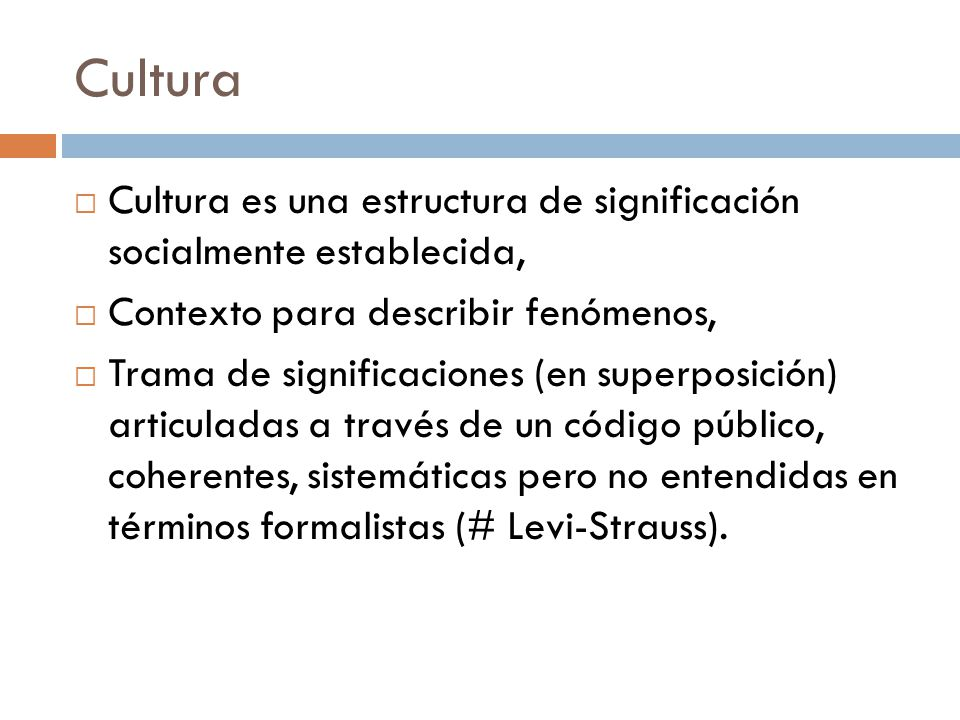 Cultura Cultura es una estructura de significación socialmente establecida, Contexto para describir fenómenos,