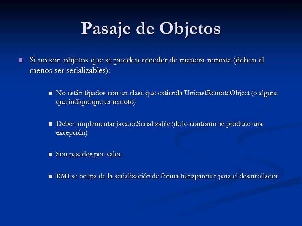 Pasaje de Objetos Si no son objetos que se pueden acceder de manera remota (deben al menos ser serializables):