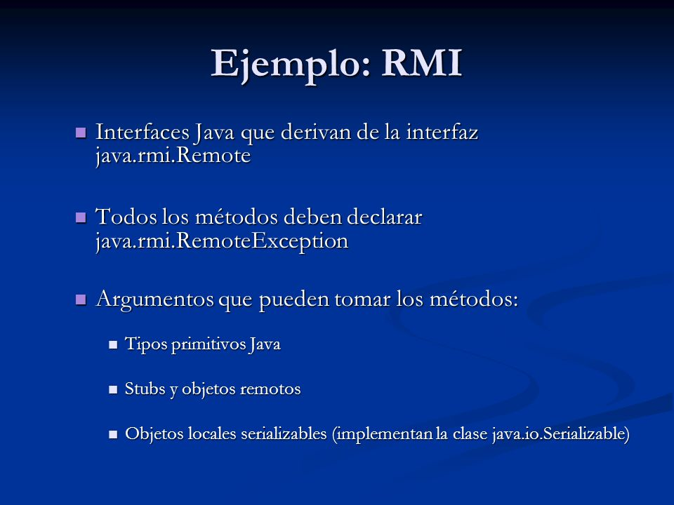 Ejemplo: RMI Interfaces Java que derivan de la interfaz java.rmi.Remote. Todos los métodos deben declarar java.rmi.RemoteException.