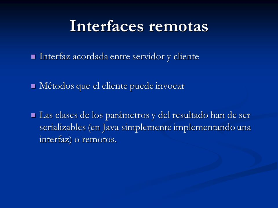 Interfaces remotas Interfaz acordada entre servidor y cliente
