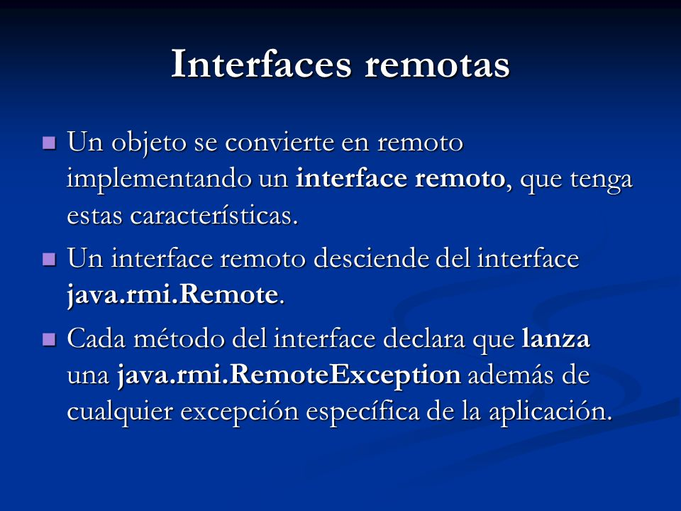 Interfaces remotas Un objeto se convierte en remoto implementando un interface remoto, que tenga estas características.