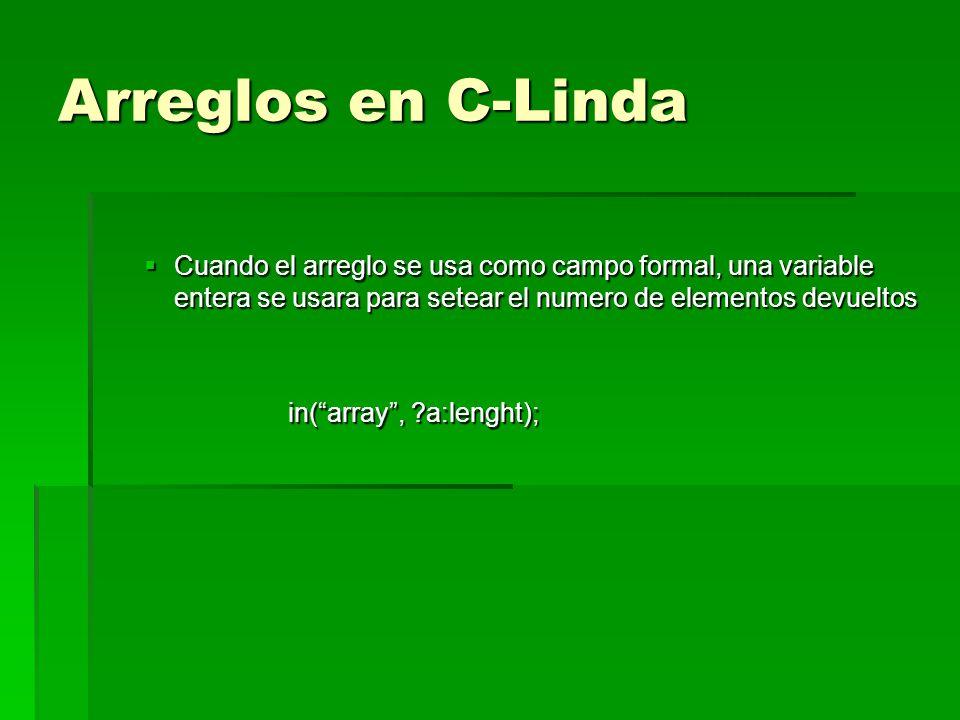 Arreglos en C-Linda Cuando el arreglo se usa como campo formal, una variable entera se usara para setear el numero de elementos devueltos.