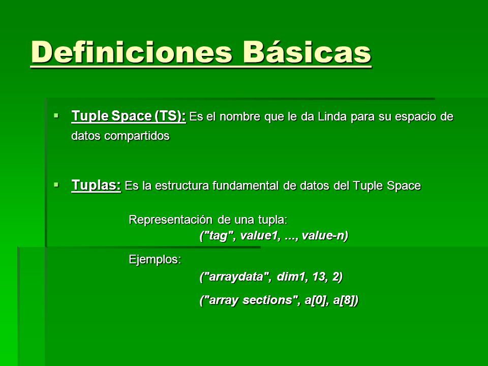 Definiciones Básicas Tuple Space (TS): Es el nombre que le da Linda para su espacio de datos compartidos.
