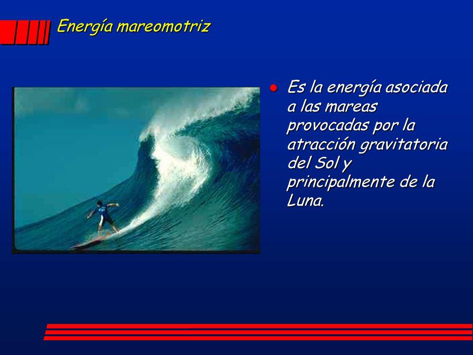 Energía mareomotriz Es la energía asociada a las mareas provocadas por la atracción gravitatoria del Sol y principalmente de la Luna.