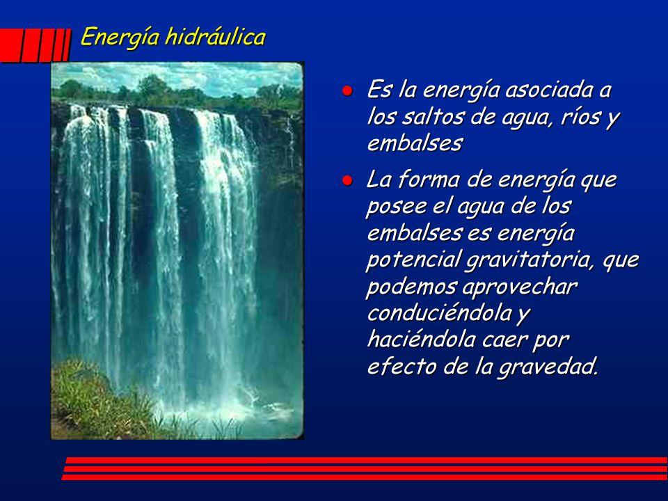 Energía hidráulica Es la energía asociada a los saltos de agua, ríos y embalses.