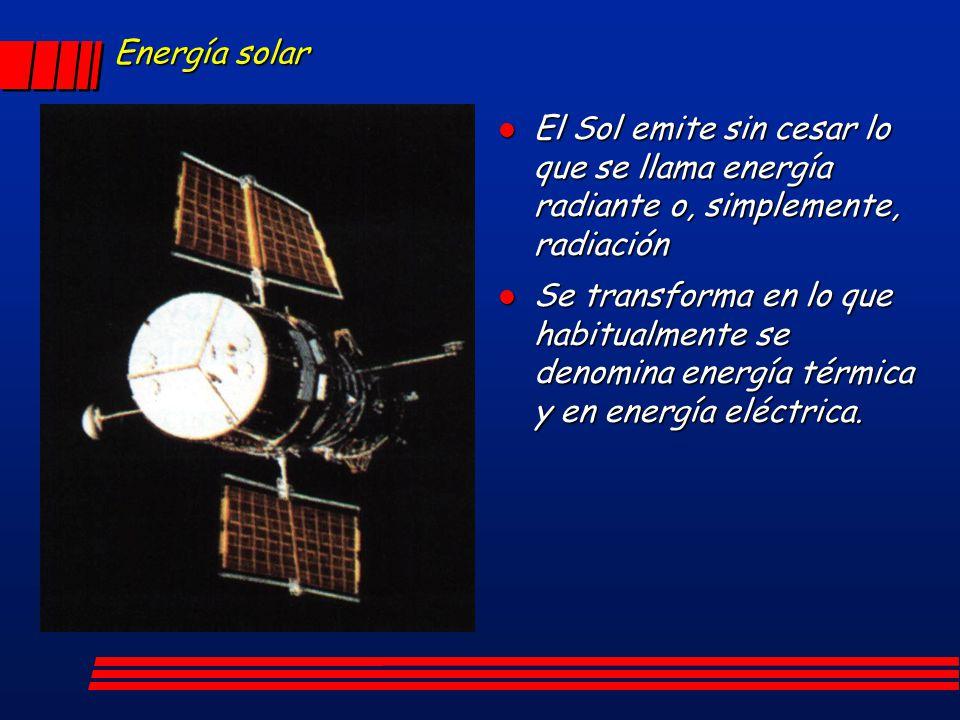 Energía solar El Sol emite sin cesar lo que se llama energía radiante o, simplemente, radiación.