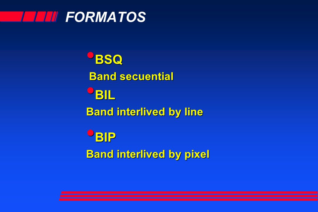 FORMATOS BSQ BIL BIP Band secuential Band interlived by line