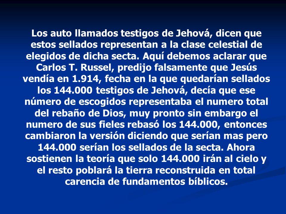 Los auto llamados testigos de Jehová, dicen que estos sellados representan a la clase celestial de elegidos de dicha secta.