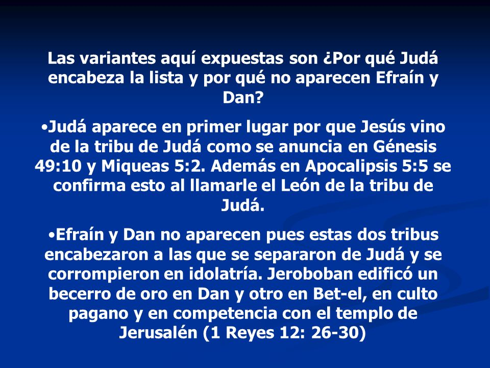 Las variantes aquí expuestas son ¿Por qué Judá encabeza la lista y por qué no aparecen Efraín y Dan