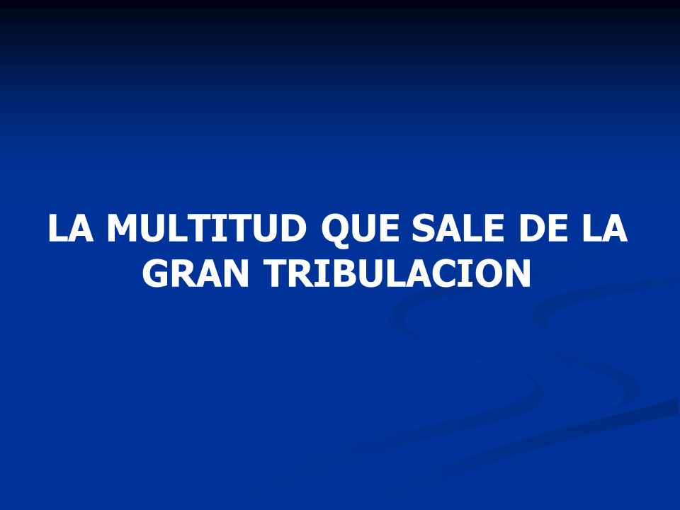 LA MULTITUD QUE SALE DE LA GRAN TRIBULACION