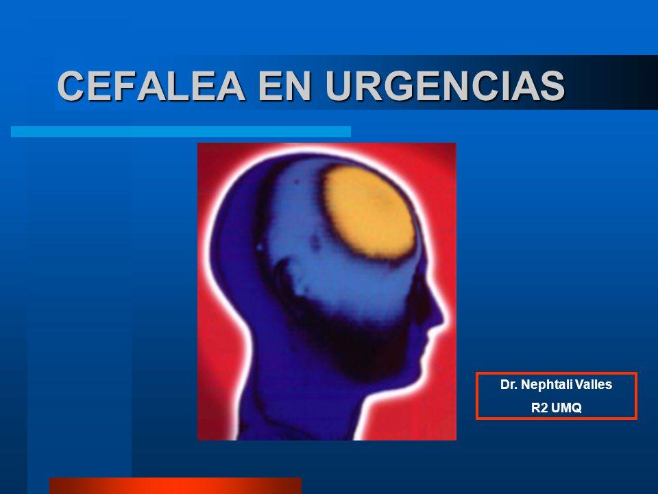 CEFALEA EN URGENCIAS Dr. Nephtali Valles R2 UMQ