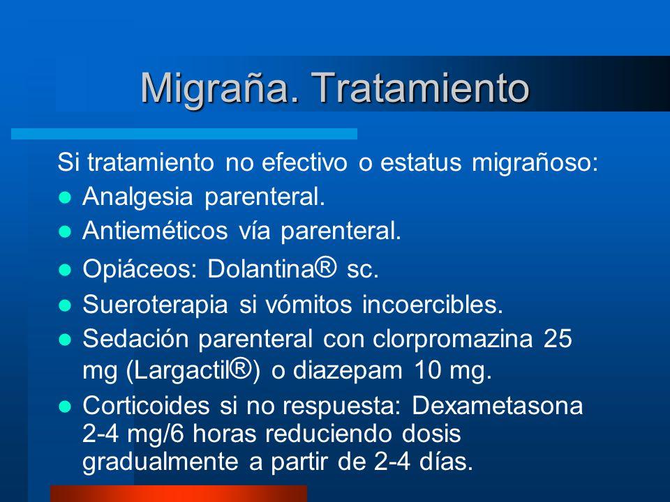Migraña. Tratamiento Si tratamiento no efectivo o estatus migrañoso: