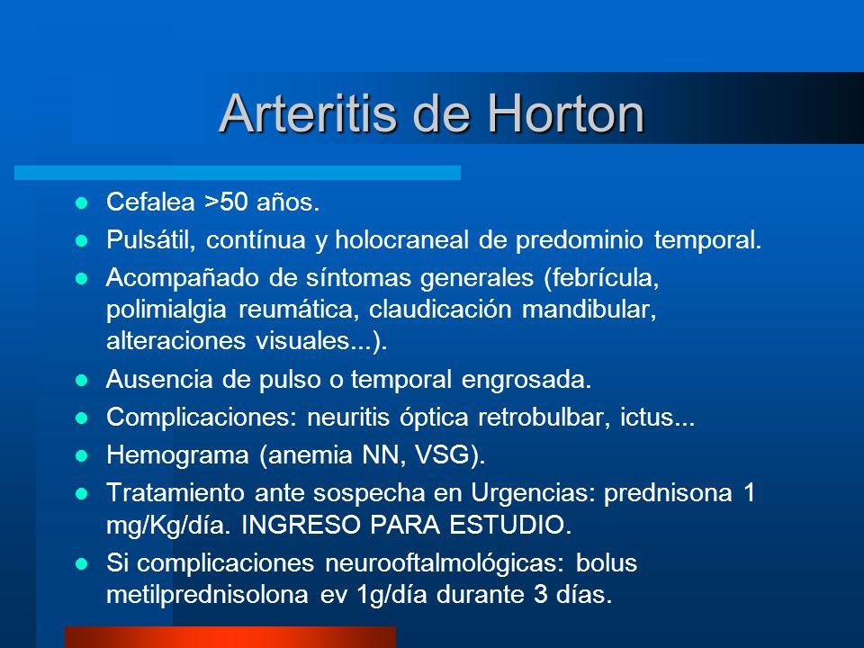 Arteritis de Horton Cefalea >50 años.