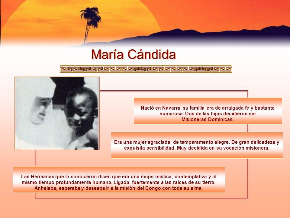 María Cándida Nació en Navarra, su familia era de arraigada fe y bastante numerosa. Dos de las hijas decidieron ser Misioneras Dominicas.