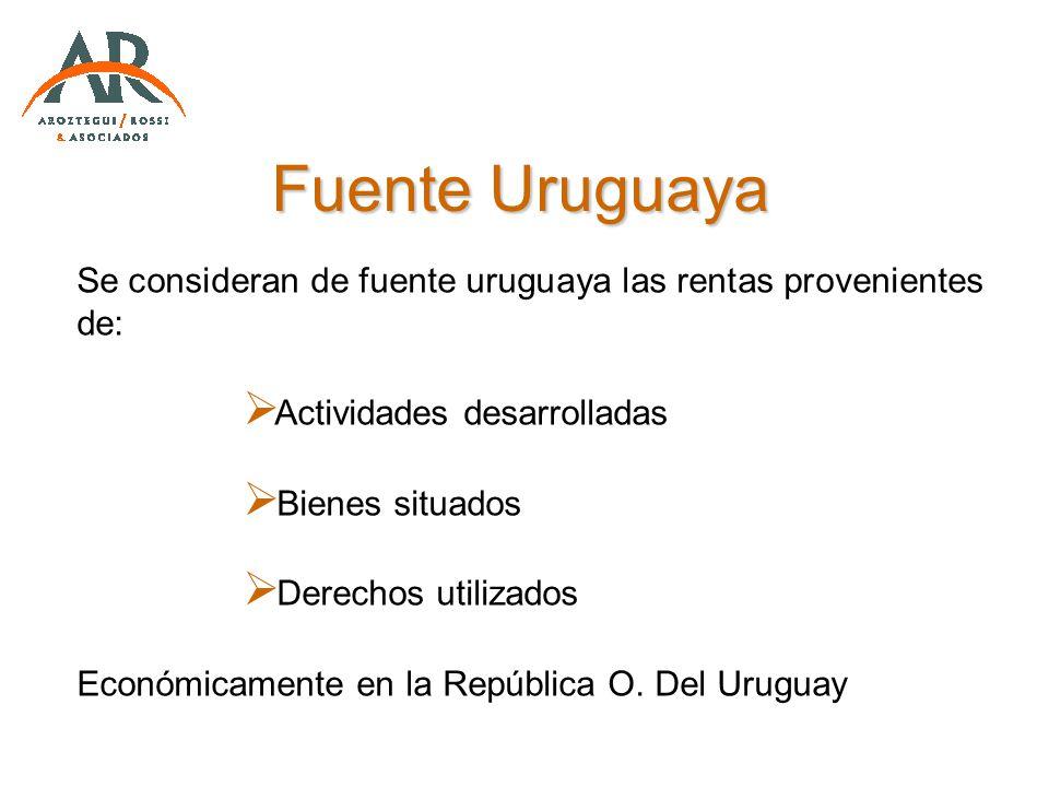 Fuente Uruguaya Se consideran de fuente uruguaya las rentas provenientes de: Actividades desarrolladas.
