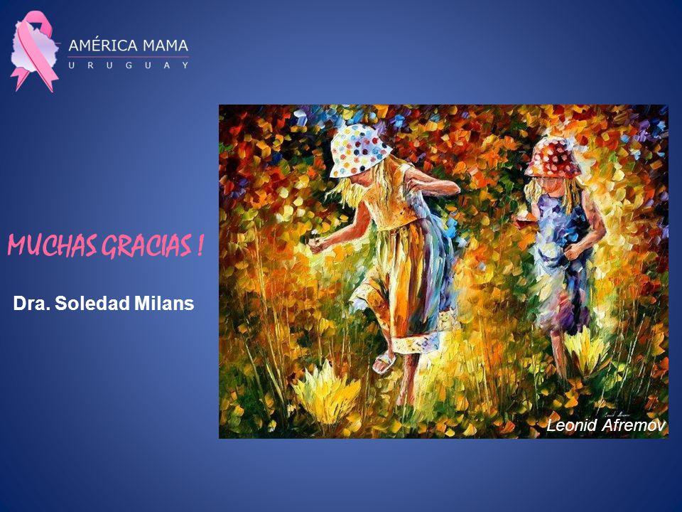 MUCHAS GRACIAS ! Dra. Soledad Milans Leonid Afremov