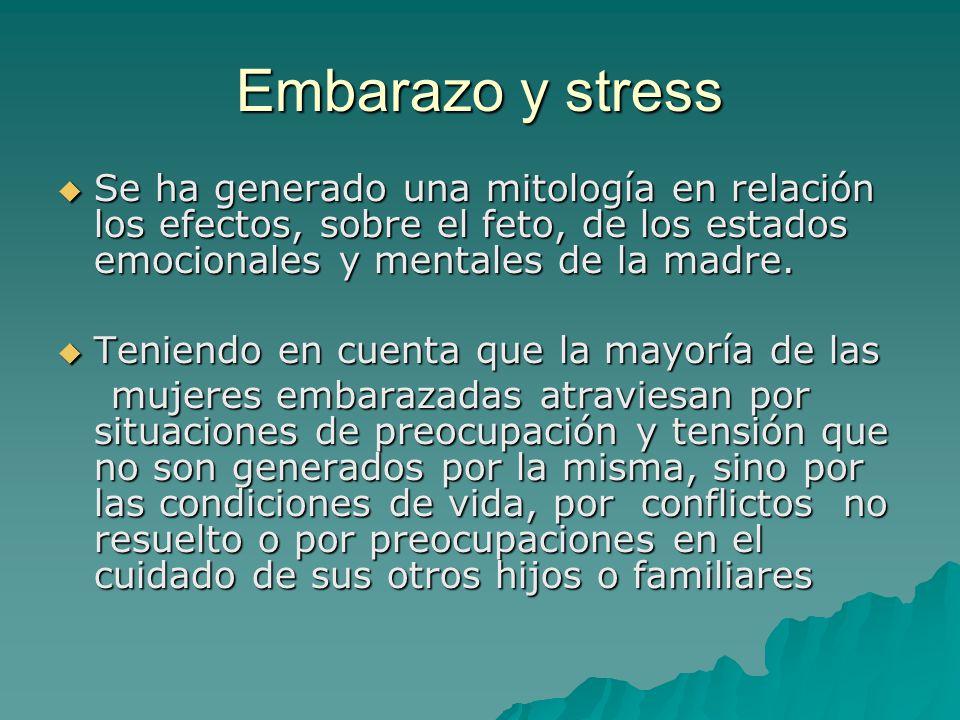 Embarazo y stress Se ha generado una mitología en relación los efectos, sobre el feto, de los estados emocionales y mentales de la madre.