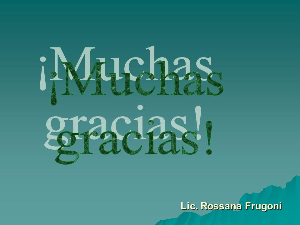 ¡Muchas gracias! Lic. Rossana Frugoni