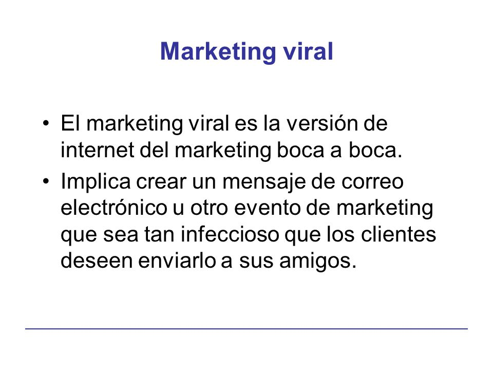 Marketing viral El marketing viral es la versión de internet del marketing boca a boca.