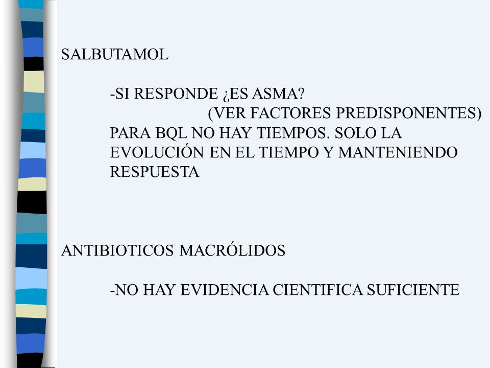 SALBUTAMOL -SI RESPONDE ¿ES ASMA (VER FACTORES PREDISPONENTES) PARA BQL NO HAY TIEMPOS. SOLO LA.
