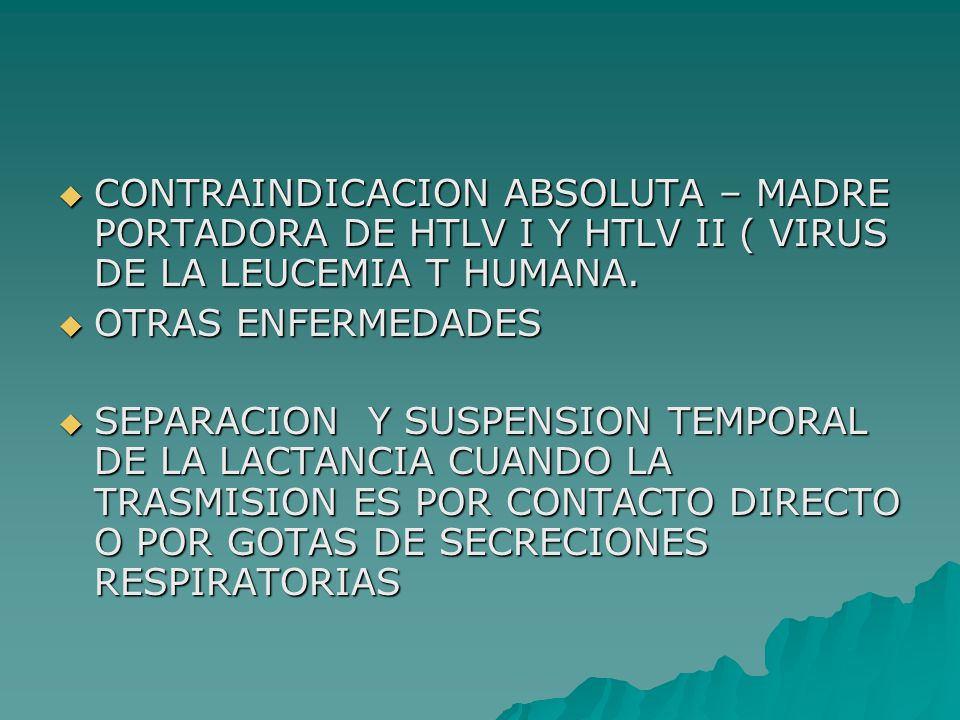 CONTRAINDICACION ABSOLUTA – MADRE PORTADORA DE HTLV I Y HTLV II ( VIRUS DE LA LEUCEMIA T HUMANA.