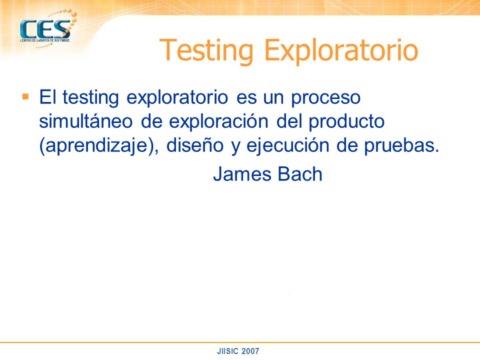 Testing Exploratorio El testing exploratorio es un proceso simultáneo de exploración del producto (aprendizaje), diseño y ejecución de pruebas.