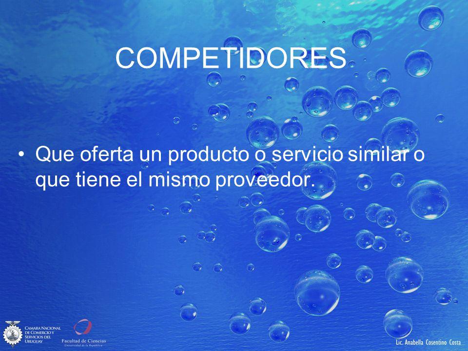 COMPETIDORES Que oferta un producto o servicio similar o que tiene el mismo proveedor.