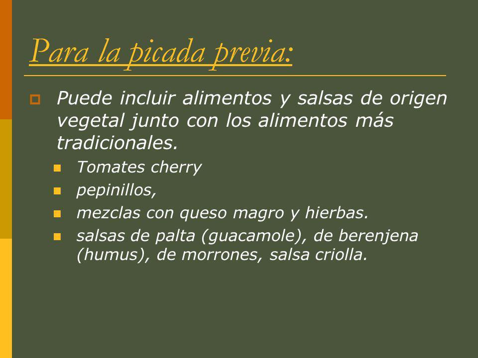 Para la picada previa: Puede incluir alimentos y salsas de origen vegetal junto con los alimentos más tradicionales.