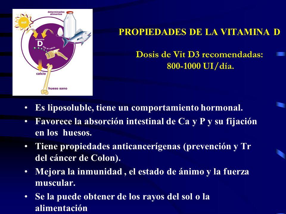 PROPIEDADES DE LA VITAMINA D Dosis de Vit D3 recomendadas: 800-1000 UI/día.
