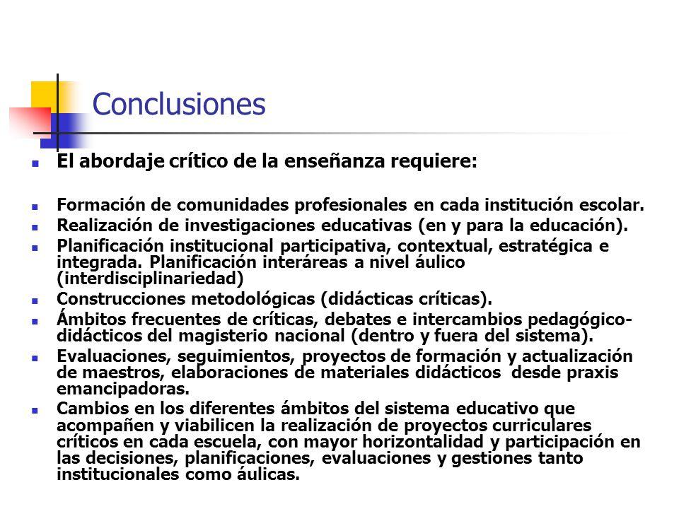Conclusiones El abordaje crítico de la enseñanza requiere: