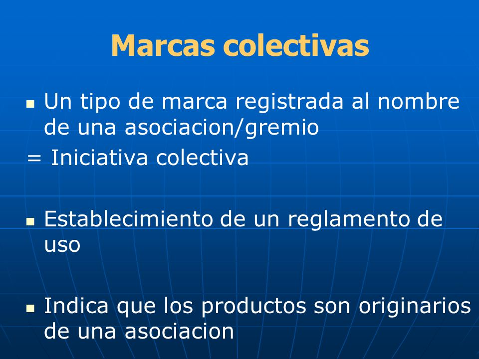 Marcas colectivas Un tipo de marca registrada al nombre de una asociacion/gremio. = Iniciativa colectiva.