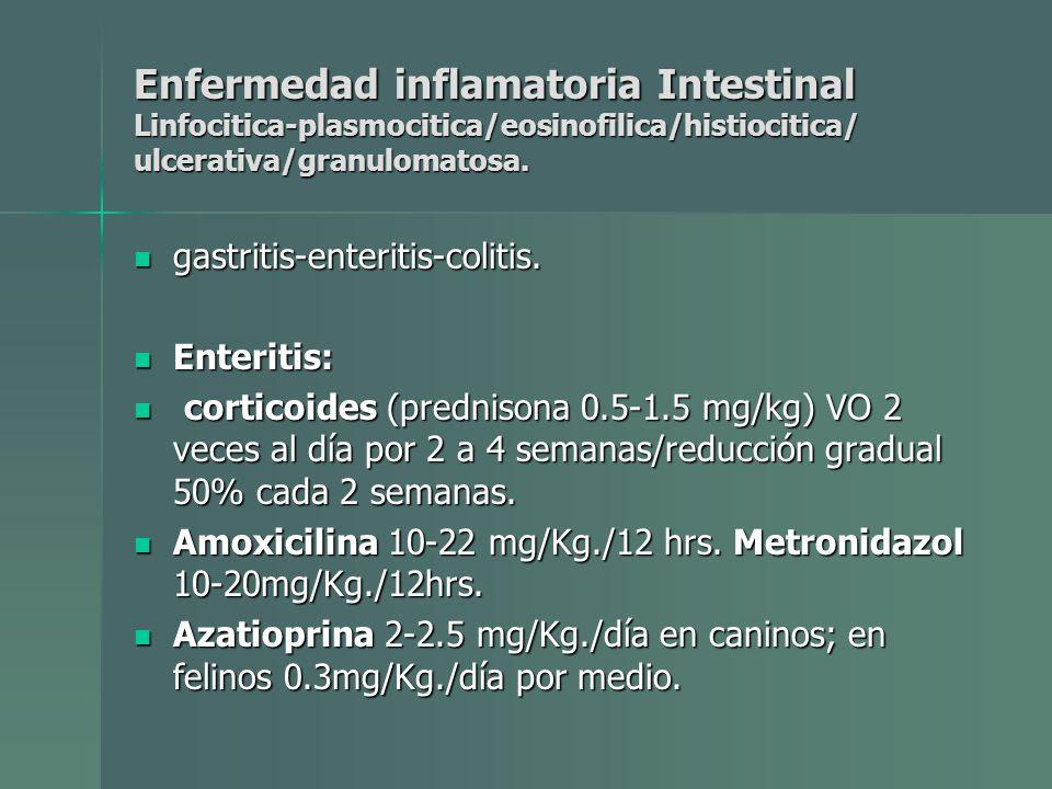 Enfermedad inflamatoria Intestinal Linfocitica-plasmocitica/eosinofilica/histiocitica/ ulcerativa/granulomatosa.