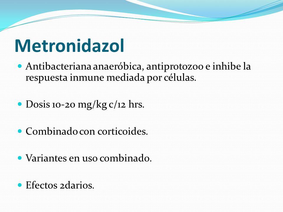 Metronidazol Antibacteriana anaeróbica, antiprotozoo e inhibe la respuesta inmune mediada por células.