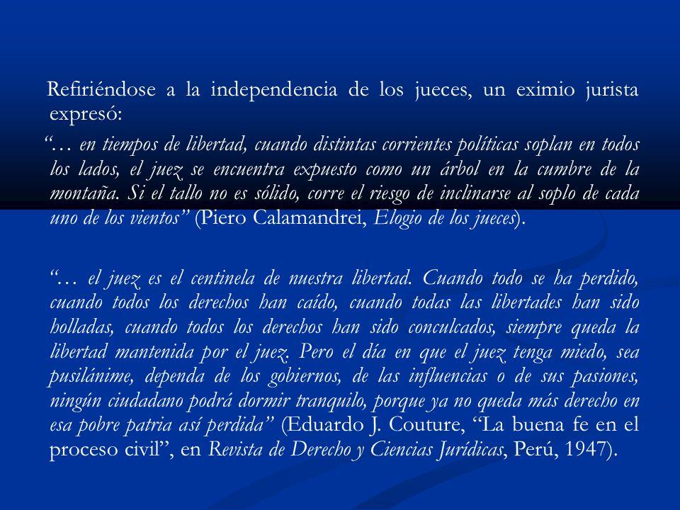 Refiriéndose a la independencia de los jueces, un eximio jurista expresó:
