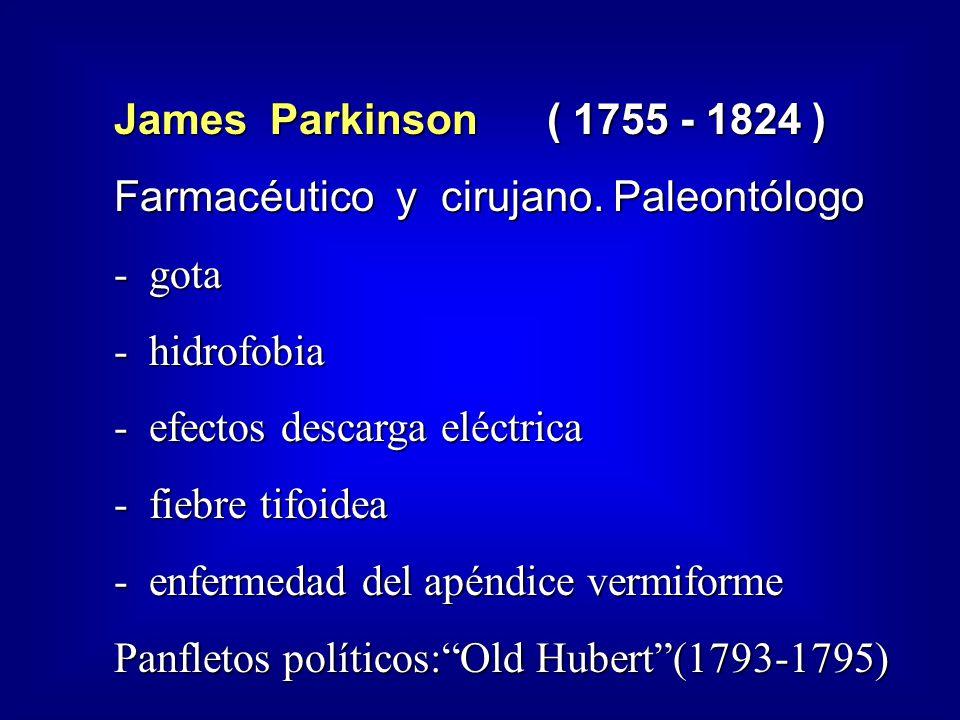 James Parkinson ( 1755 - 1824 ) Farmacéutico y cirujano. Paleontólogo. - gota. - hidrofobia.
