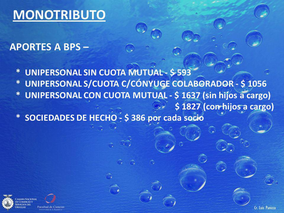 MONOTRIBUTO APORTES A BPS – * UNIPERSONAL SIN CUOTA MUTUAL - $ 593