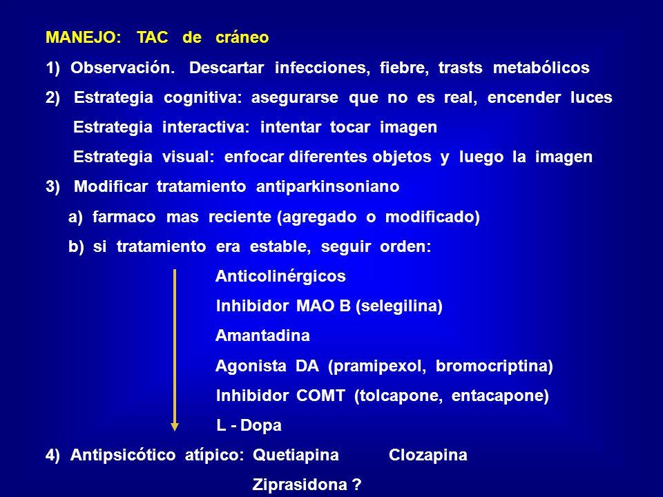 MANEJO: TAC de cráneo Observación. Descartar infecciones, fiebre, trasts metabólicos.