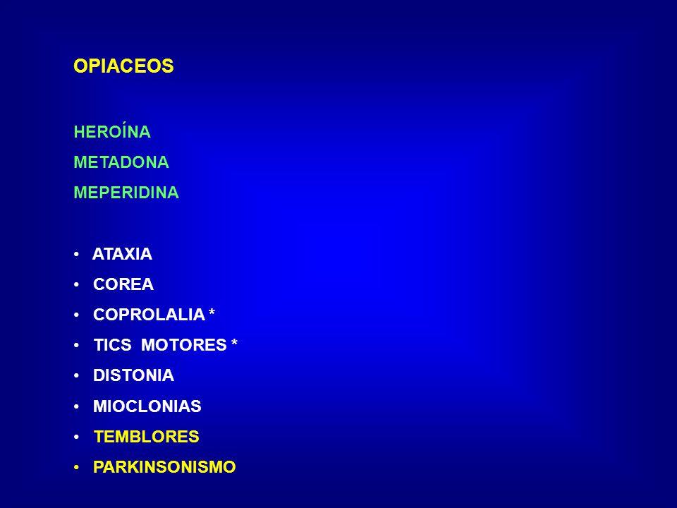 OPIACEOS HEROÍNA METADONA MEPERIDINA ATAXIA COREA COPROLALIA *