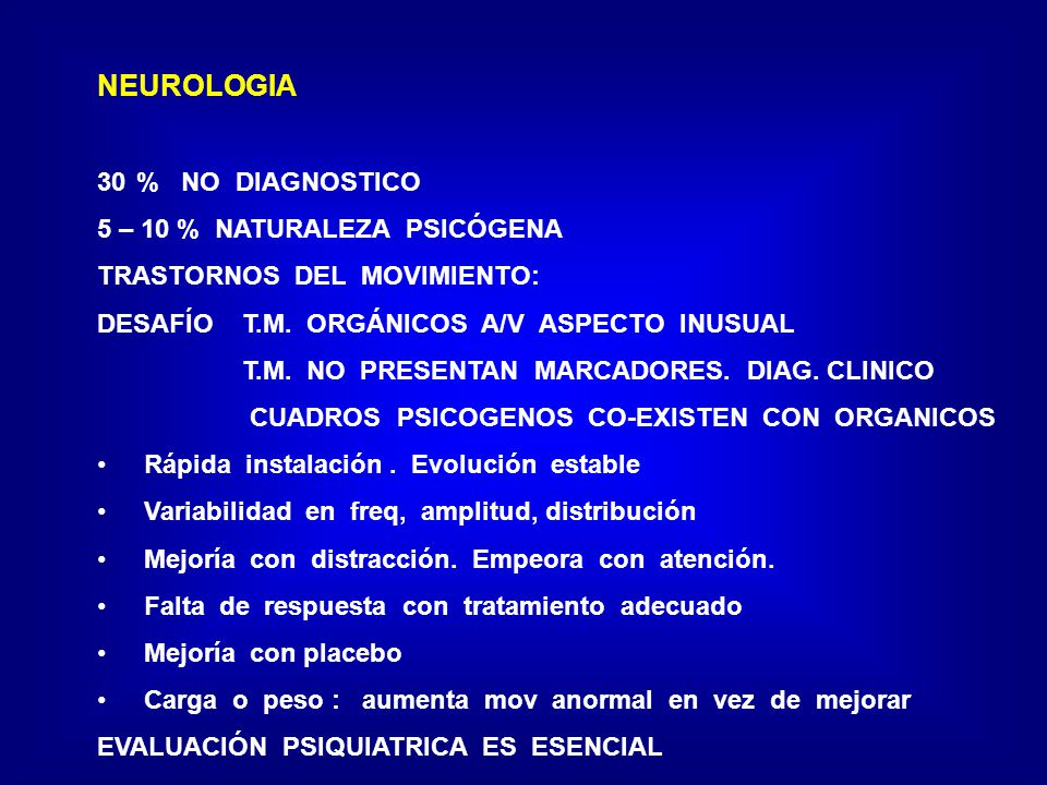 NEUROLOGIA % NO DIAGNOSTICO 5 – 10 % NATURALEZA PSICÓGENA