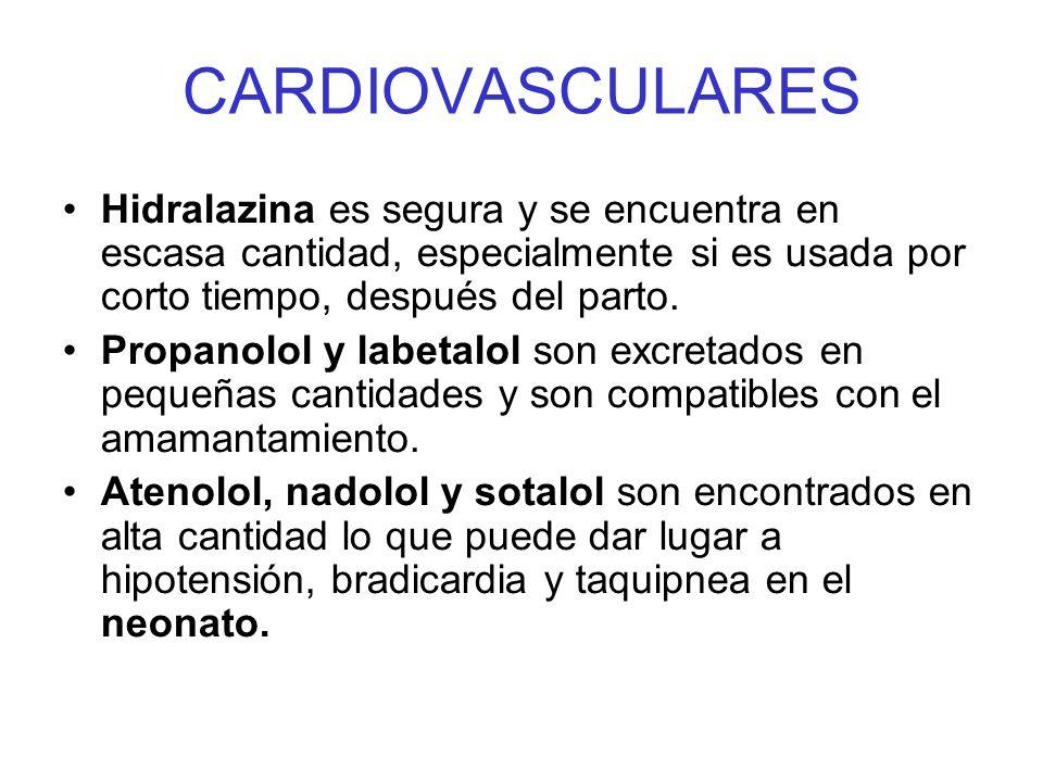 CARDIOVASCULARES Hidralazina es segura y se encuentra en escasa cantidad, especialmente si es usada por corto tiempo, después del parto.