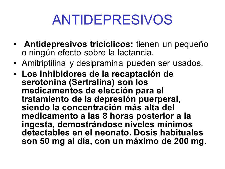 ANTIDEPRESIVOS Antidepresivos tricíclicos: tienen un pequeño o ningún efecto sobre la lactancia. Amitriptilina y desipramina pueden ser usados.