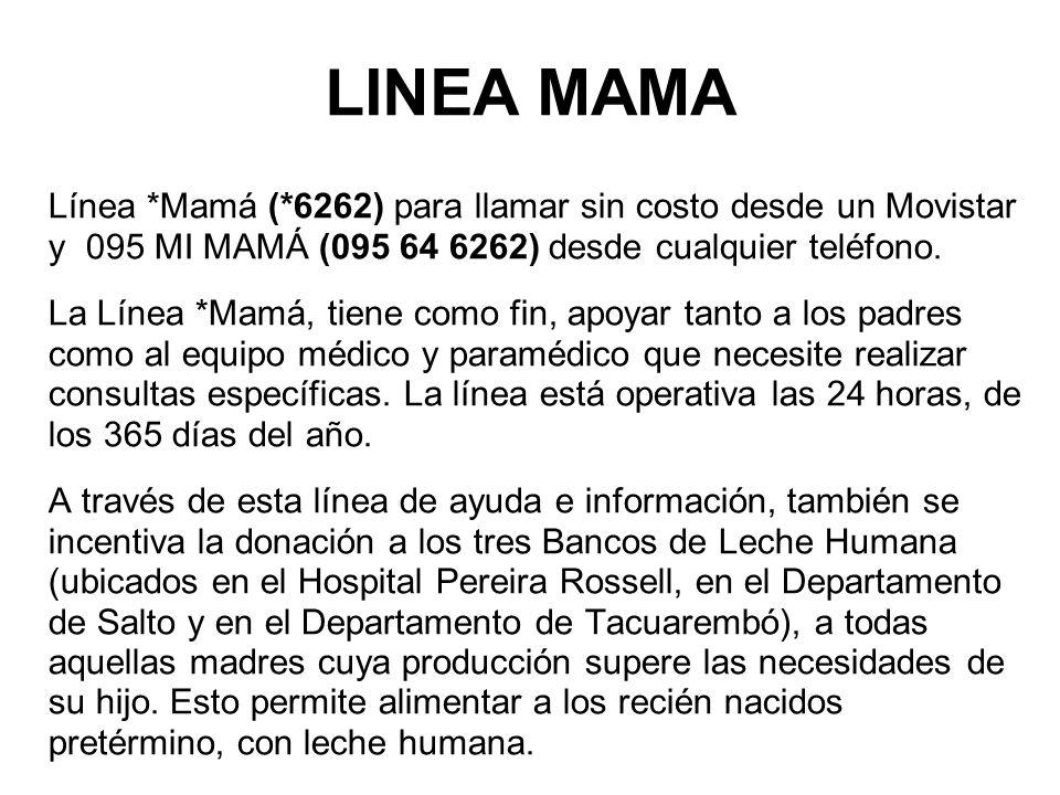LINEA MAMA Línea *Mamá (*6262) para llamar sin costo desde un Movistar y 095 MI MAMÁ (095 64 6262) desde cualquier teléfono.